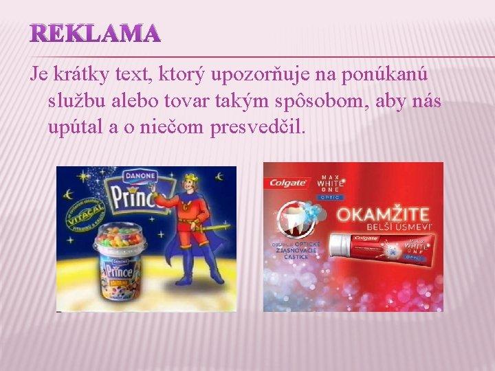 REKLAMA Je krátky text, ktorý upozorňuje na ponúkanú službu alebo tovar takým spôsobom, aby