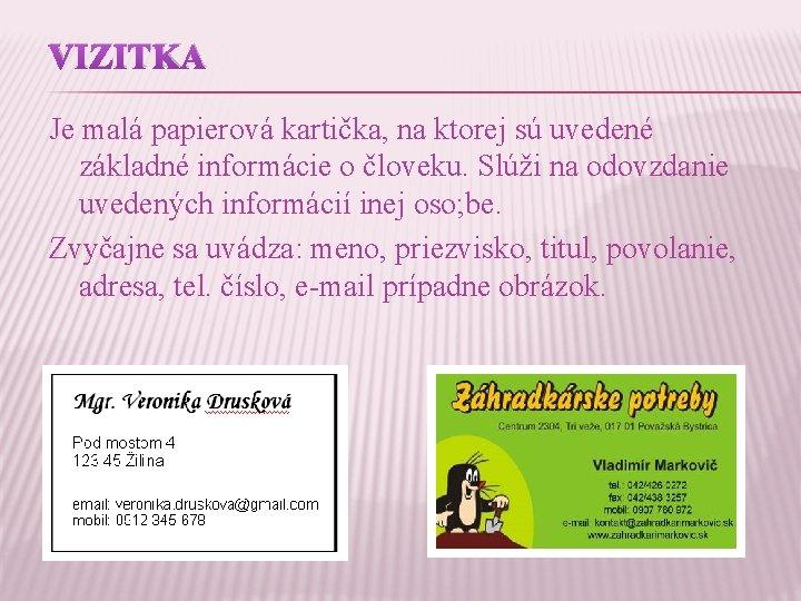 VIZITKA Je malá papierová kartička, na ktorej sú uvedené základné informácie o človeku. Slúži