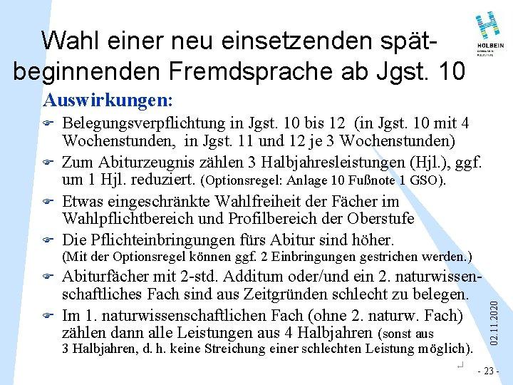 Wahl einer neu einsetzenden spätbeginnenden Fremdsprache ab Jgst. 10 Auswirkungen: F F F Belegungsverpflichtung