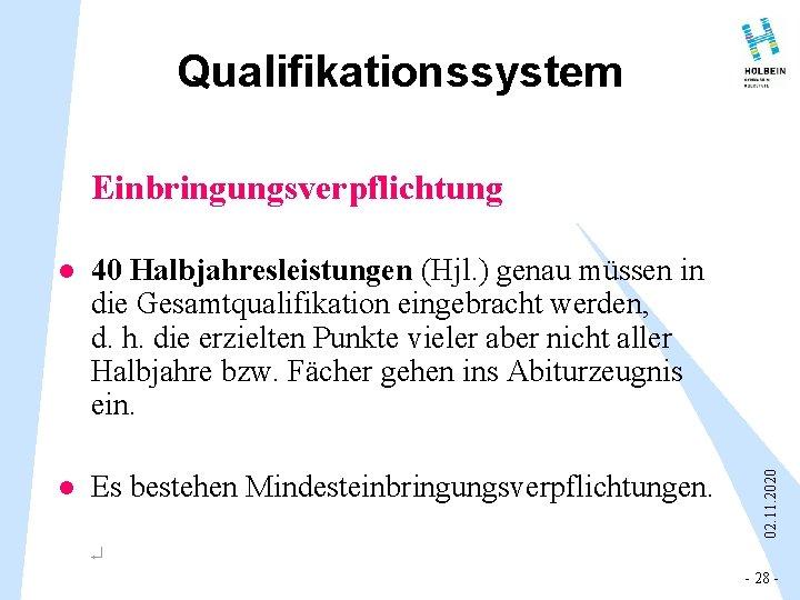 Qualifikationssystem l 40 Halbjahresleistungen (Hjl. ) genau müssen in die Gesamtqualifikation eingebracht werden, d.