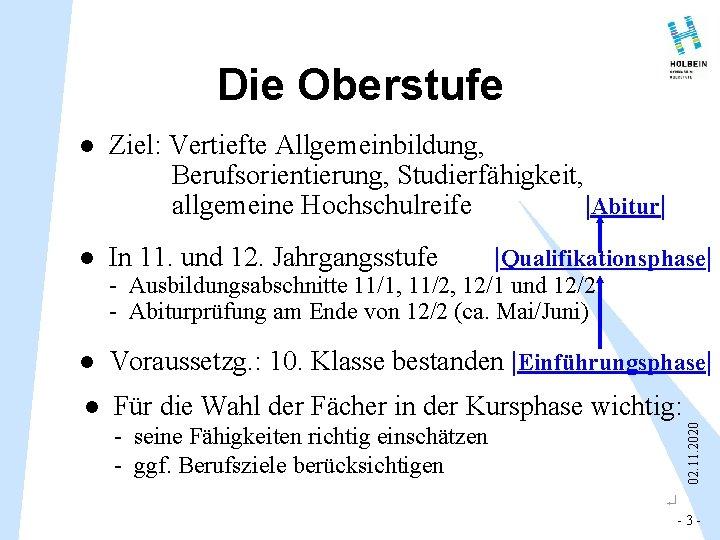 Die Oberstufe l Ziel: Vertiefte Allgemeinbildung, Berufsorientierung, Studierfähigkeit, allgemeine Hochschulreife  Abitur  l In 11.