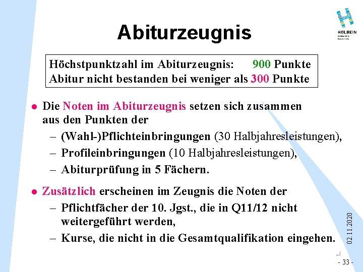 Abiturzeugnis Höchstpunktzahl im Abiturzeugnis: 900 Punkte Abitur nicht bestanden bei weniger als 300 Punkte