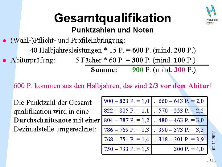 Gesamtqualifikation l 600 P. kommen aus den Halbjahren, das sind 2/3 vor dem Abitur!
