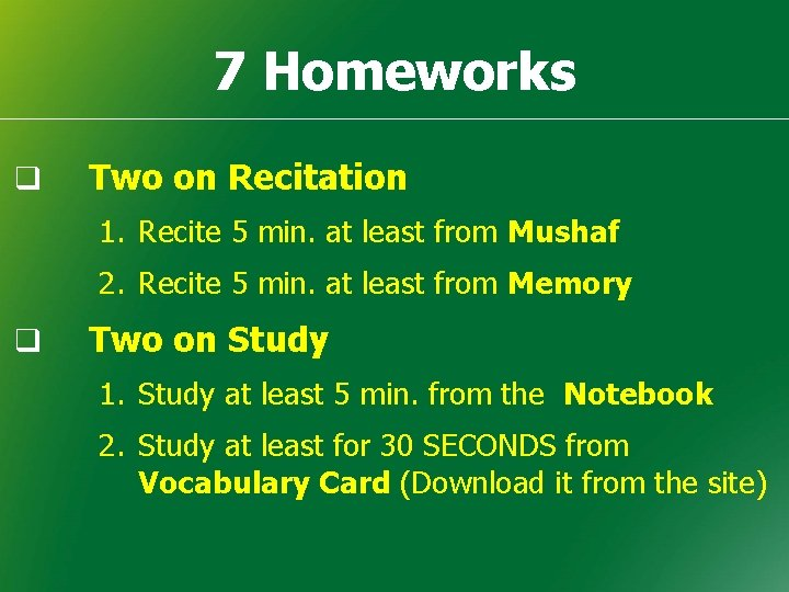 7 Homeworks q Two on Recitation 1. Recite 5 min. at least from Mushaf