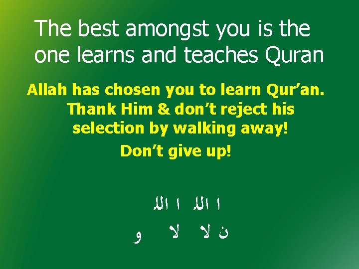 The best amongst you is the one learns and teaches Quran Allah has chosen