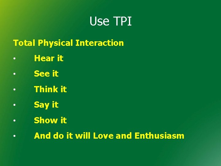 Use TPI Total Physical Interaction • Hear it • See it • Think it