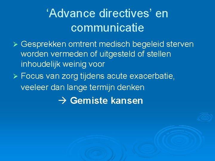'Advance directives' en communicatie Gesprekken omtrent medisch begeleid sterven worden vermeden of uitgesteld of