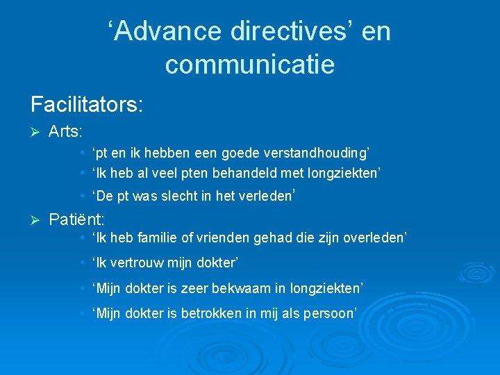 'Advance directives' en communicatie Facilitators: Ø Arts: • 'pt en ik hebben een goede