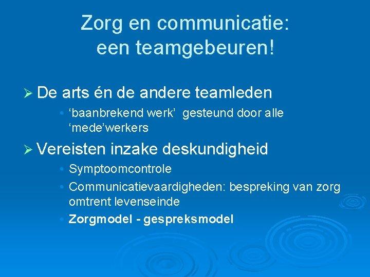 Zorg en communicatie: een teamgebeuren! Ø De arts én de andere teamleden • 'baanbrekend