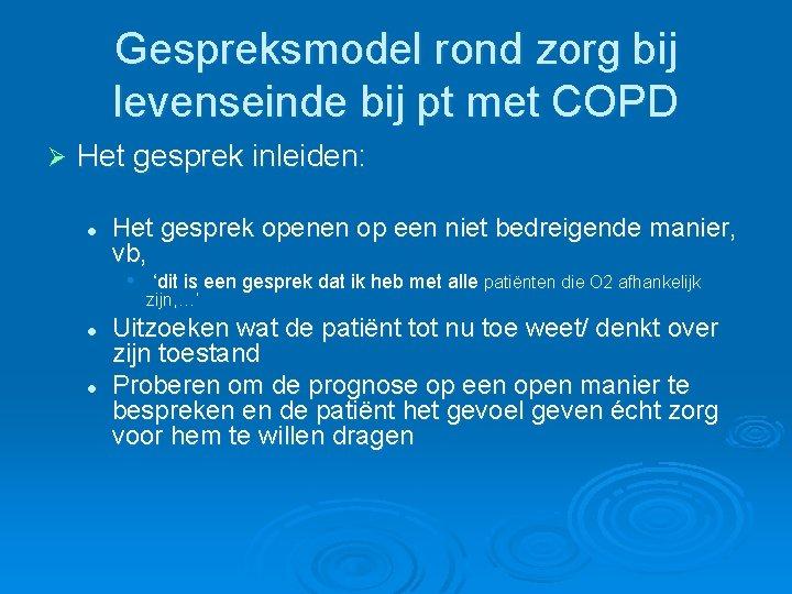 Gespreksmodel rond zorg bij levenseinde bij pt met COPD Ø Het gesprek inleiden: l