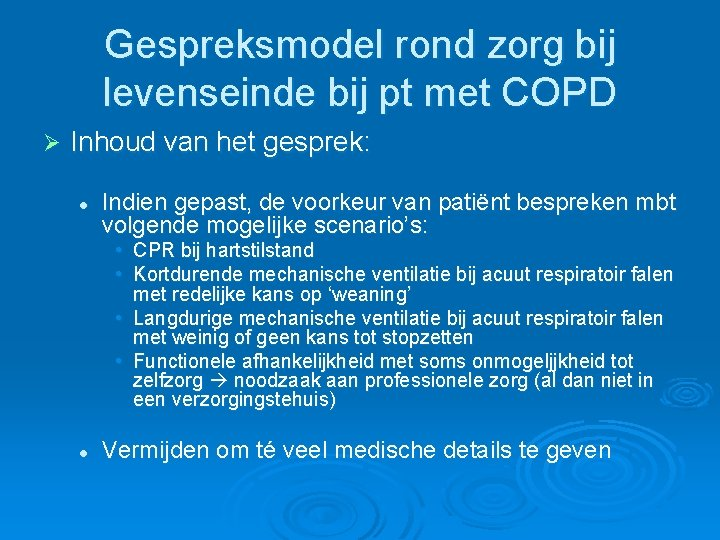 Gespreksmodel rond zorg bij levenseinde bij pt met COPD Ø Inhoud van het gesprek: