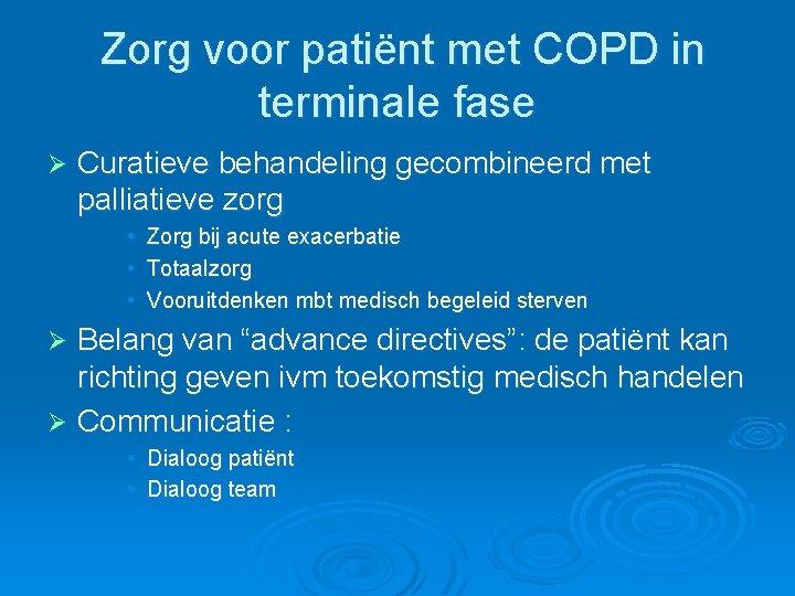 Zorg voor patiënt met COPD in terminale fase Ø Curatieve behandeling gecombineerd met palliatieve