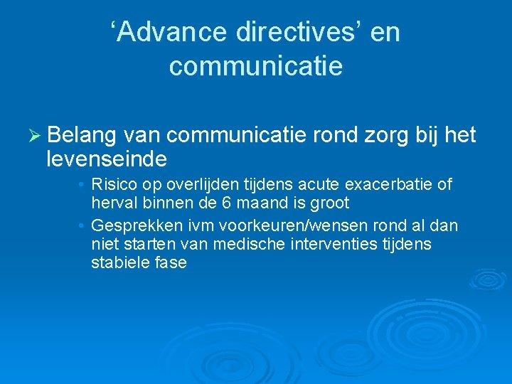 'Advance directives' en communicatie Ø Belang van communicatie rond zorg bij het levenseinde •