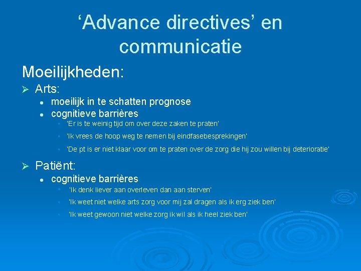 'Advance directives' en communicatie Moeilijkheden: Ø Arts: l l moeilijk in te schatten prognose