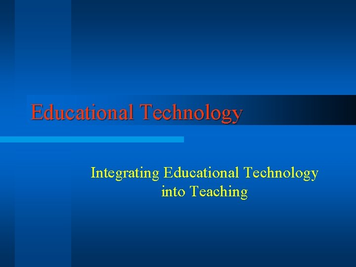 Educational Technology Integrating Educational Technology into Teaching