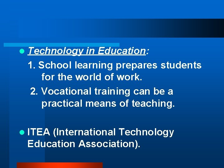 l Technology in Education: 1. School learning prepares students for the world of work.