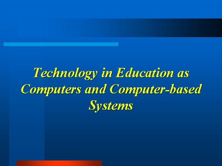 Technology in Education as Computers and Computer-based Systems
