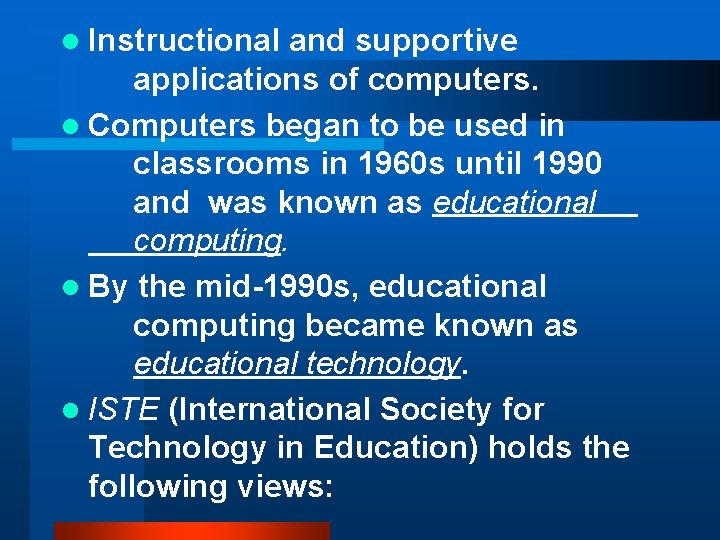 l Instructional and supportive applications of computers. l Computers began to be used in