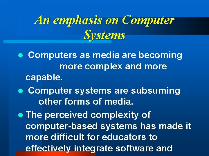An emphasis on Computer Systems Computers as media are becoming more complex and more