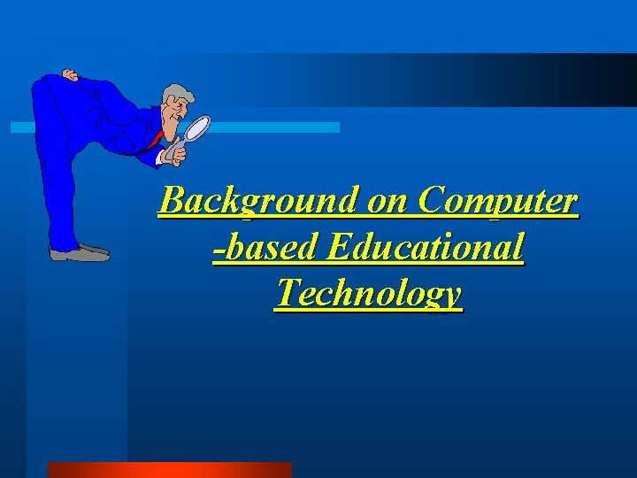 Background on Computer -based Educational Technology