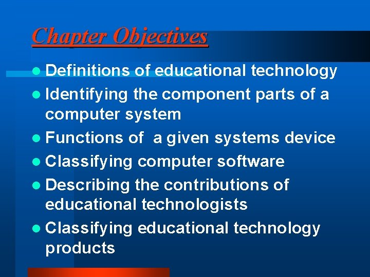 Chapter Objectives l Definitions of educational technology l Identifying the component parts of a