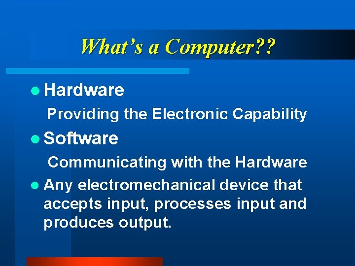 What's a Computer? ? l Hardware Providing the Electronic Capability l Software Communicating with
