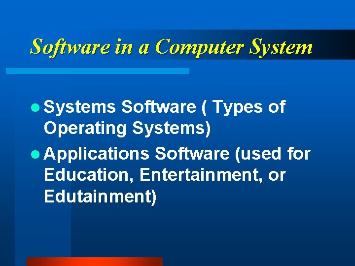 Software in a Computer System l Systems Software ( Types of Operating Systems) l