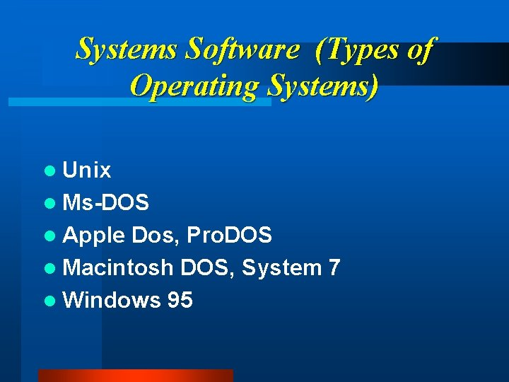 Systems Software (Types of Operating Systems) l Unix l Ms-DOS l Apple Dos, Pro.