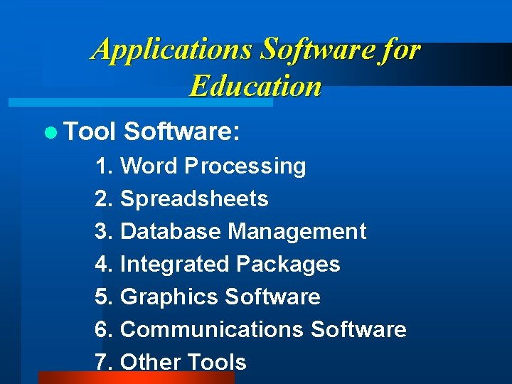 Applications Software for Education l Tool Software: 1. Word Processing 2. Spreadsheets 3. Database