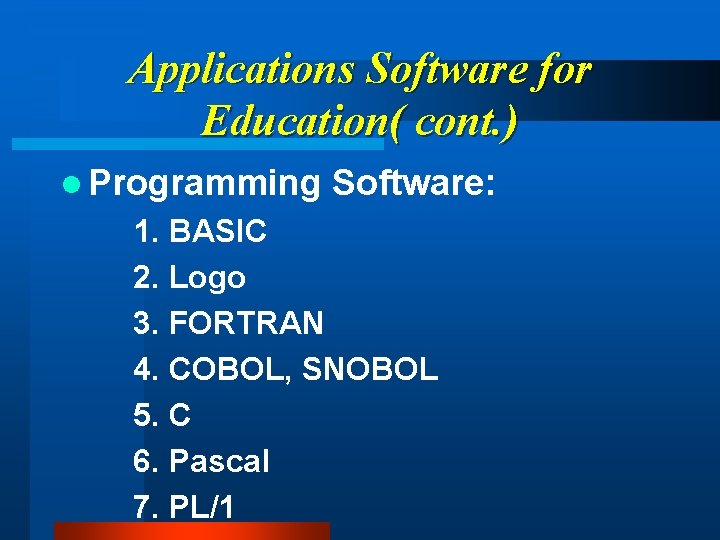 Applications Software for Education( cont. ) l Programming Software: 1. BASIC 2. Logo 3.