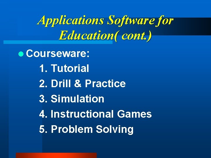 Applications Software for Education( cont. ) l Courseware: 1. Tutorial 2. Drill & Practice