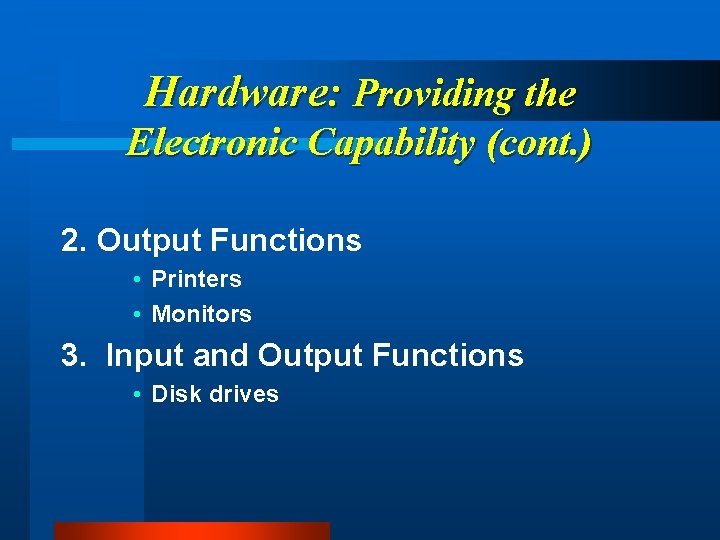 Hardware: Providing the Electronic Capability (cont. ) 2. Output Functions • Printers • Monitors