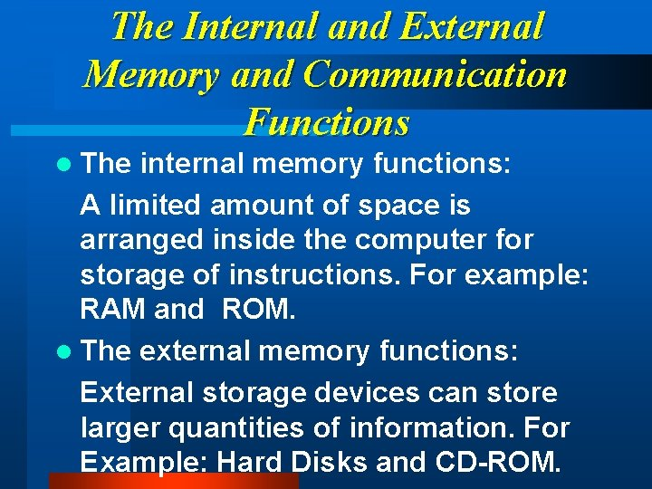 The Internal and External Memory and Communication Functions l The internal memory functions: A