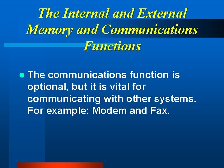 The Internal and External Memory and Communications Functions l The communications function is optional,