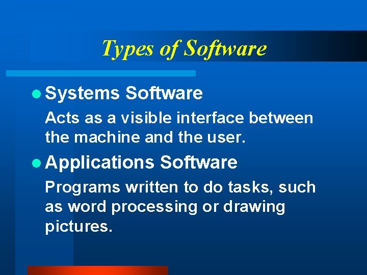 Types of Software l Systems Software Acts as a visible interface between the machine