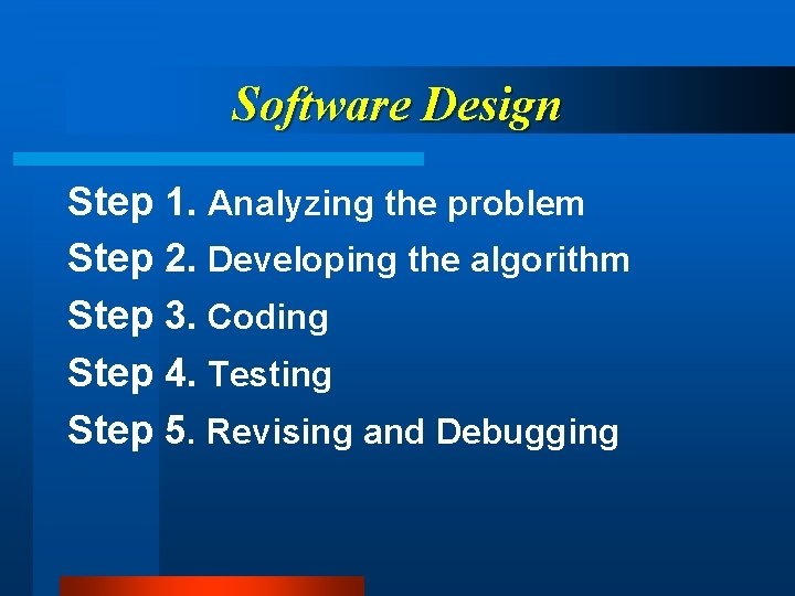 Software Design Step 1. Analyzing the problem Step 2. Developing the algorithm Step 3.