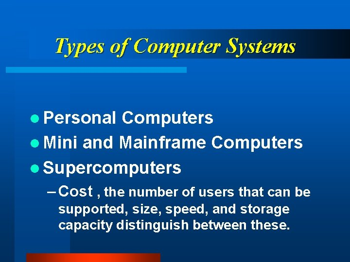Types of Computer Systems l Personal Computers l Mini and Mainframe Computers l Supercomputers