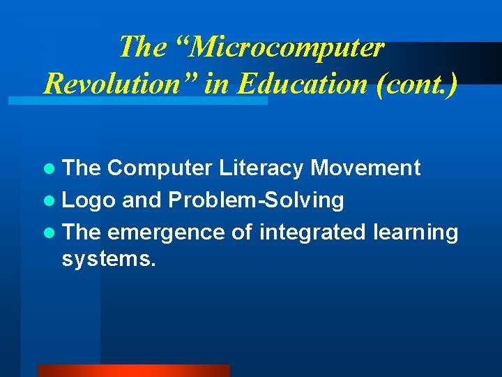 """The """"Microcomputer Revolution"""" in Education (cont. ) l The Computer Literacy Movement l Logo"""