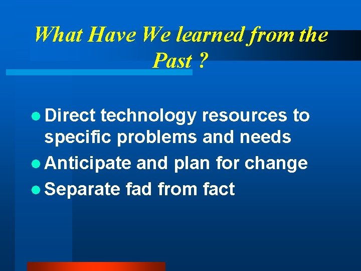 What Have We learned from the Past ? l Direct technology resources to specific