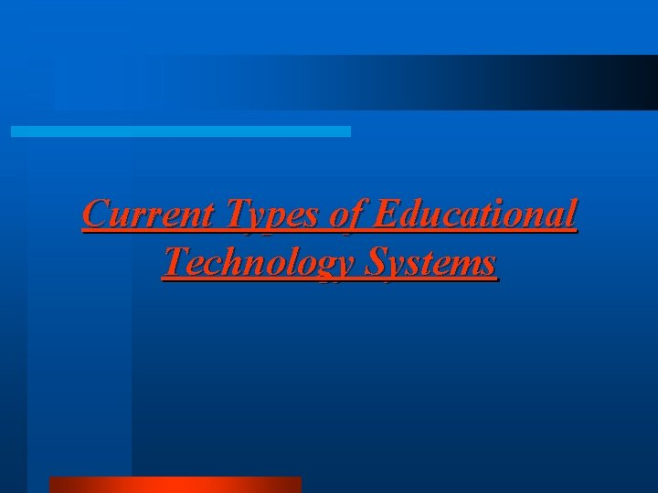 Current Types of Educational Technology Systems
