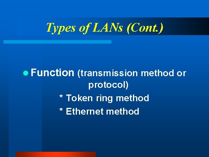 Types of LANs (Cont. ) l Function (transmission method or protocol) * Token ring