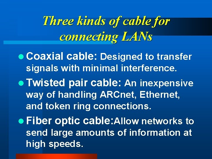 Three kinds of cable for connecting LANs l Coaxial cable: Designed to transfer signals