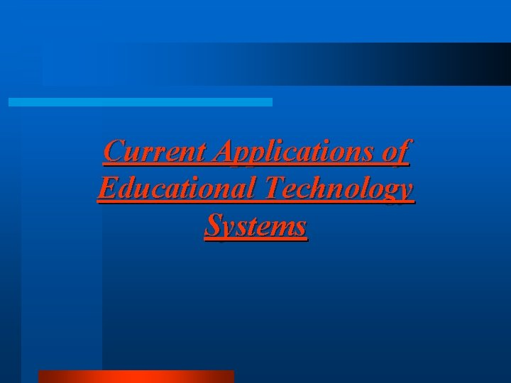 Current Applications of Educational Technology Systems