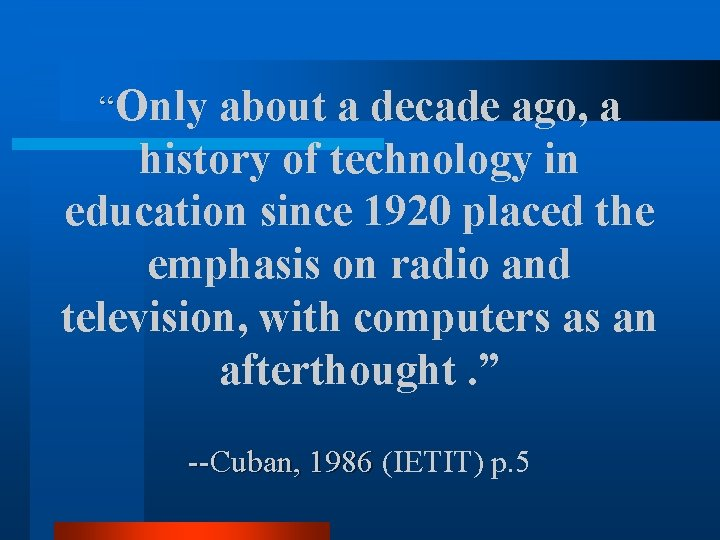 """""""Only about a decade ago, a history of technology in education since 1920 placed"""