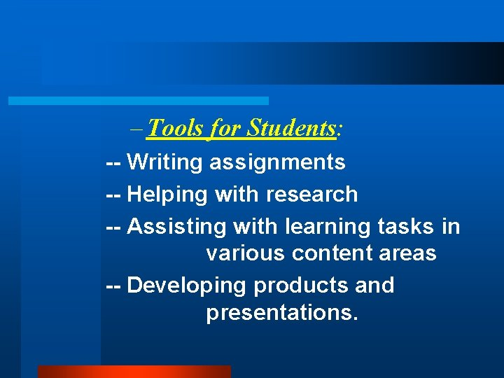 – Tools for Students: -- Writing assignments -- Helping with research -- Assisting with