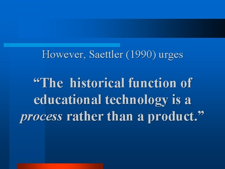 """However, Saettler (1990) urges """"The historical function of educational technology is a process rather"""