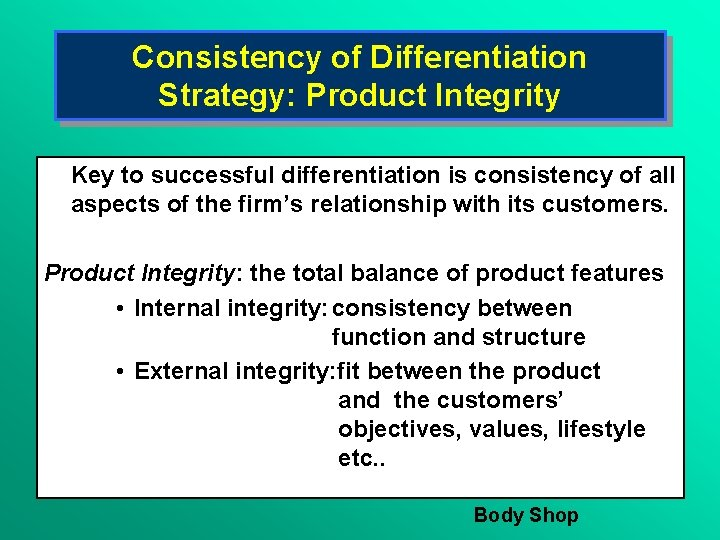 Consistency of Differentiation Strategy: Product Integrity Key to successful differentiation is consistency of all
