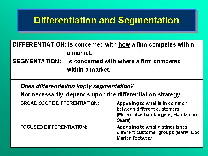 Differentiation and Segmentation DIFFERENTIATION: is concerned with how a firm competes within a market.
