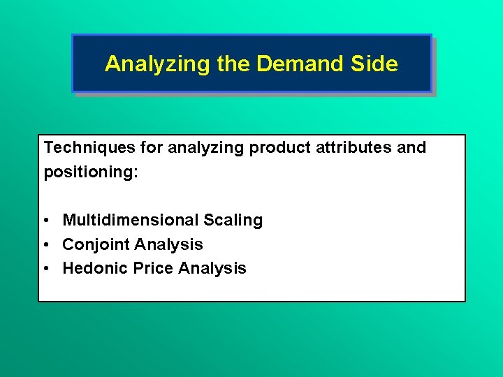 Analyzing the Demand Side Techniques for analyzing product attributes and positioning: • Multidimensional Scaling