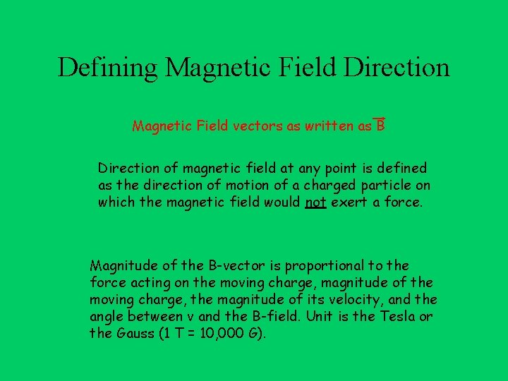 Defining Magnetic Field Direction Magnetic Field vectors as written as B Direction of magnetic